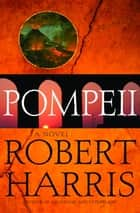 Pompeii - A Novel ebook by Robert Harris