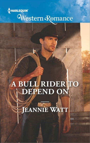 A Bull Rider to Depend On ebook by Jeannie Watt