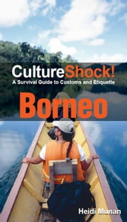CultureShock! Borneo - A Survival Guide to Customs and Etiquette ebook by Heidi Munan