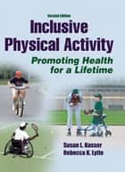 Inclusive Physical Activity, Second Edition ebook by Susan Kasser, Rebecca Lytle