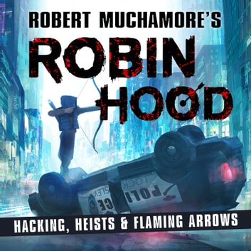 Robin Hood: Hacking, Heists & Flaming Arrows audiobook by Robert Muchamore