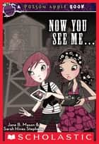 Poison Apple #4: Now You See Me ... ebook by Jane B. Mason, Sarah Hines-Stephens