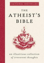 The Atheist's Bible - An Illustrious Collection of Irreverent Thoughts ebook by Joan Konner