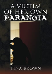 A Victim of Her Own Paranoia ebook by Tina Brown