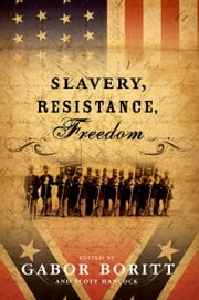 Slavery, Resistance, Freedom ebook by Gabor S. Boritt,Scott Hancock