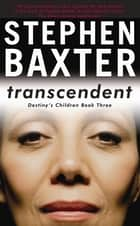Transcendent - Destiny's Children Book 3 ebook by Stephen Baxter