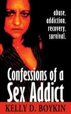 Confessions of a Sex Addict ebook by Kelly Boykin