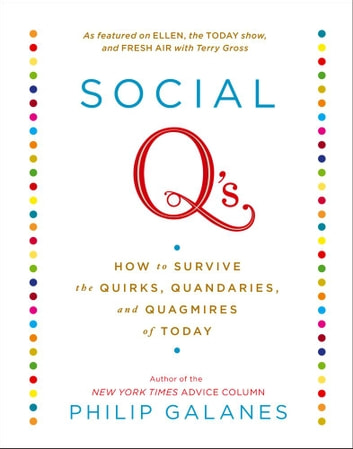 Social Q's - How to Survive the Quirks, Quandaries and Quagmires of Today ebook by Philip Galanes