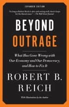 Beyond Outrage: Expanded Edition ebook by Robert B. Reich