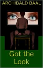 Got the Look ebook by Archibald Baal