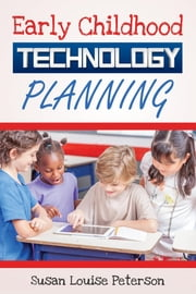 Early Childhood Technology Planning ebook by Susan Louise Peterson
