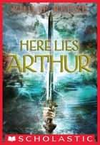 Here Lies Arthur ebook by Philip Reeve