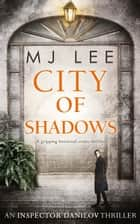 City Of Shadows (An Inspector Danilov Historical Thriller, Book 2) ebook by