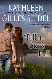 Till the Stars Fall (Hometown Memories, Book 3) ebook by Kathleen Gilles Seidel