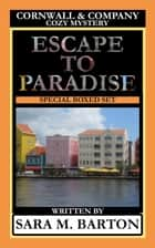 Cornwall & Company Mysteries Escape to Paradise ebook by Sara M. Barton