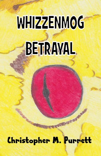 Whizzenmog Betrayal ebook by Christopher Purrett