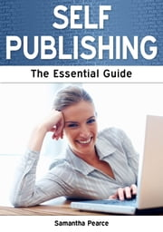Self Publishing: The Essential Guide ebook by Samantha Pearce