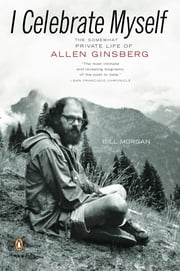 I Celebrate Myself - The Somewhat Private Life of Allen Ginsberg ebook by Bill Morgan