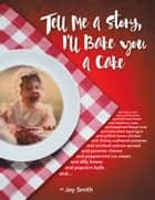 Tell Me a Story, I'Ll Bake You a Cake ebook by Joy Smith