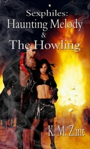 Haunting Melody and the Howling; Sexphlies ebook by K.M. Zant