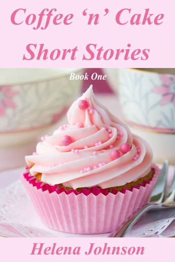 Coffee 'n' Cake Short Stories ebook by Helena Johnson
