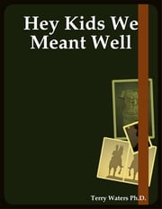 Hey Kids We Meant Well ebook by Terry Waters