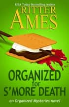 Organized for S'more Death - Organized Mysteries, #4 ebook by Ritter Ames