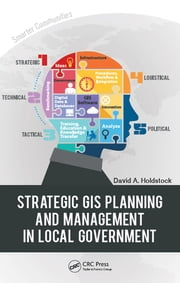 Strategic GIS Planning and Management in Local Government ebook by David A. Holdstock