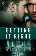 Getting It Right - A friends-to-lovers romance ebook by A.M. Arthur