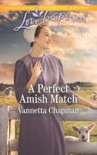 A Perfect Amish Match ebook by Vannetta Chapman