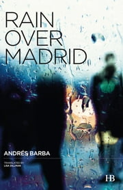 Rain Over Madrid ebook by Andrés Barba,Lisa Dillman