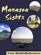 Managua Sights: a travel guide to the top attractions in Managua, Nicaragua ebook by MobileReference