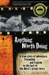 Anything Worth Doing - A true story of adventure, friendship and tragedy on the last of the West's great rivers ebook by Jo Deurbrouck