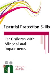 A Guide to a Specialized Training Program On Essential Protection Skills for Children with Visual Impairment ebook by Befree Program