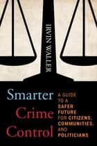Smarter Crime Control ebook by Irvin Waller