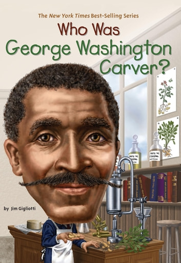Who Was George Washington Carver? ebook by Jim Gigliotti,Who HQ
