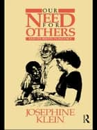 Our Needs for Others and Its Roots in Infancy ebook by Josephine Klein