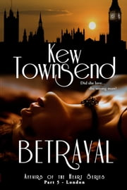 Betrayal (Part 5) - Affairs of the Heart Series - London ebook by Kew Townsend