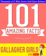 Gallagher Girls - 101 Amazing Facts You Didn't Know - Fun Facts and Trivia Tidbits Quiz Game Books ebook by G Whiz