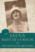 The Whiteoak Brothers ebook by Mazo de la Roche
