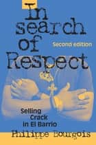 In Search of Respect - Selling Crack in El Barrio ebook by Philippe Bourgois