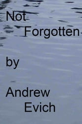 Not Forgotten ebook by Andrew Evich