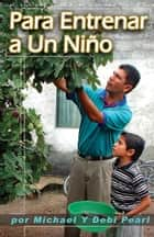 Para Entrenar a Un Niño (To Train Up A Child): Turning the hearts of the fathers to the children ebook by Michael Pearl,Debi Pearl