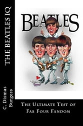 The Beatles IQ: The Ultimate Test of Fab Four Fandom ebook by C. Dismas Burgess