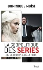 La géopolitique des séries ebook by Dominique Moïsi