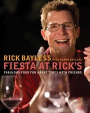 Fiesta at Rick's: Fabulous Food for Great Times with Friends ebook by Rick Bayless,Deann Groen Bayless