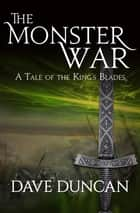The Monster War - A Tale of the Kings' Blades ebook by Dave Duncan