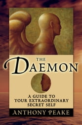 The Daemon - A Guide to Your Extraordinary Secret Self ebook by Anthony Peake