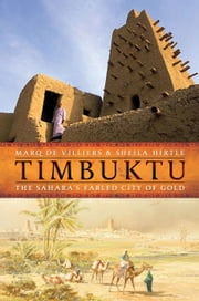 Timbuktu - The Sahara's Fabled City of Gold ebook by Marq de Villiers,Sheila Hirtle