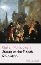 Stories of the French Revolution ebook by Walter Montgomery
